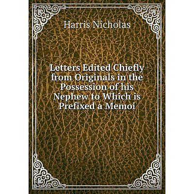 Книга Letters Edited Chiefly from Originals in the Possession of his Nephew to Which is Prefixed a Memoi