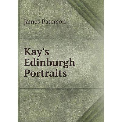Книга Kay's Edinburgh Portraits