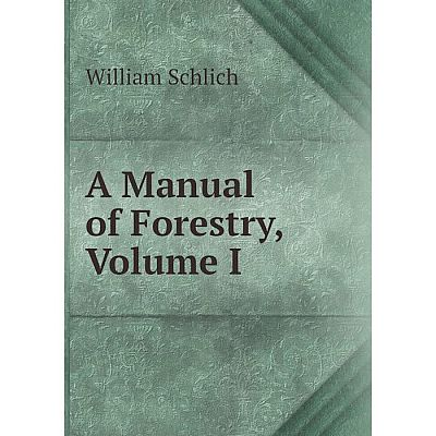 Книга A Manual of Forestry, Volume I