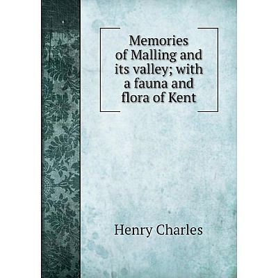 Книга Memories of Malling and its valleywith a fauna and flora of Kent