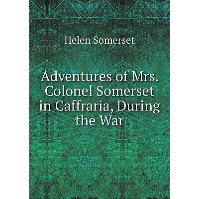 Книга Adventures of Mrs. Colonel Somerset in Caffraria, During the War