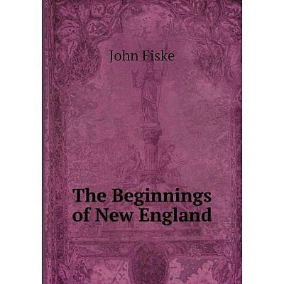 Книга The Beginnings of New England