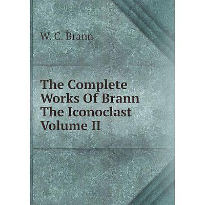 Книга The Complete Works Of Brann The Iconoclast Volume II