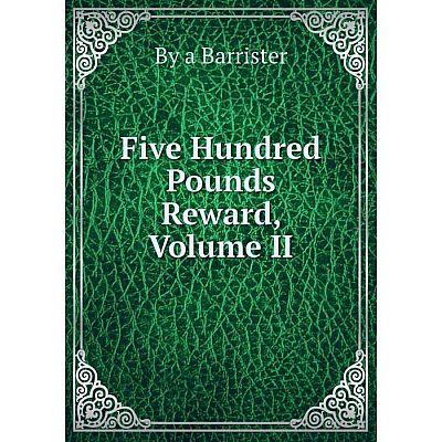Книга Five Hundred Pounds Reward, Volume II
