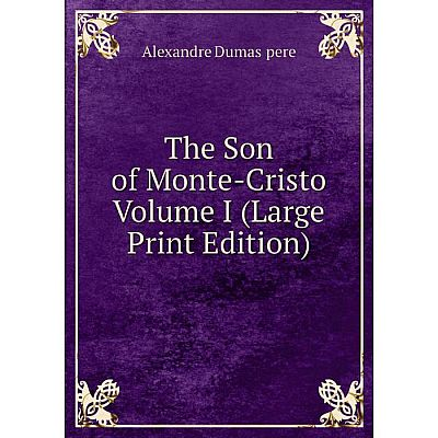 Книга The Son of Monte-Cristo Volume I (Large Print Edition)