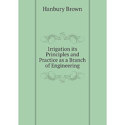Книга Irrigation its Principles and Practice as a Branch of Engineering
