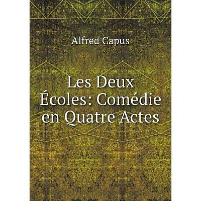 Книга Les Deux Écoles: Comédie en Quatre Actes