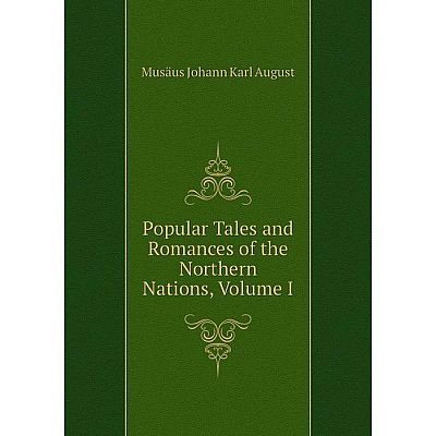 Книга Popular Tales and Romances of the Northern Nations, Volume I