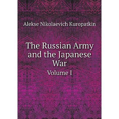 Книга The Russian Army and the Japanese War Volume I