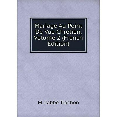 Книга Mariage Au Point De Vue Chrétien, Volume 2