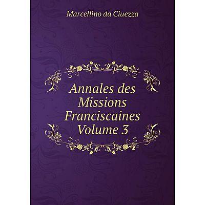 Книга Annales des Missions Franciscaines Volume 3