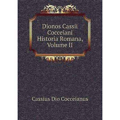 Книга Dionos Cassii Cocceiani Historia Romana, Volume II