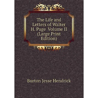 Книга The Life and Letters of Walter H. Page Volume II (Large Print Edition)