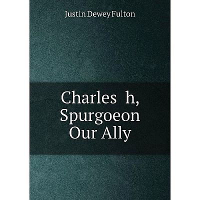 Книга Charles h, Spurgoeon Our Ally