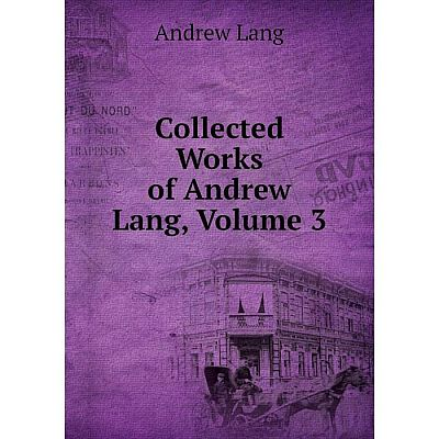 Книга Collected Works of Andrew Lang, Volume 3