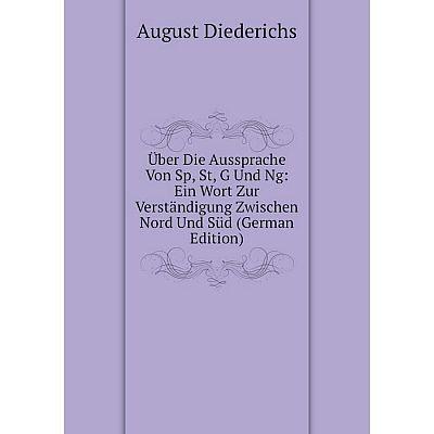 Книга Über Die Aussprache Von Sp, St, G Und Ng: Ein Wort Zur Verständigung Zwischen Nord Und Süd (German Edition)