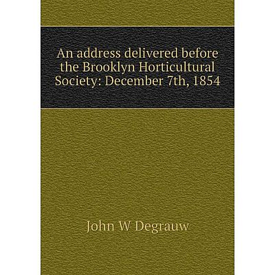 Книга An address delivered before the Brooklyn Horticultural Society: December 7th, 1854