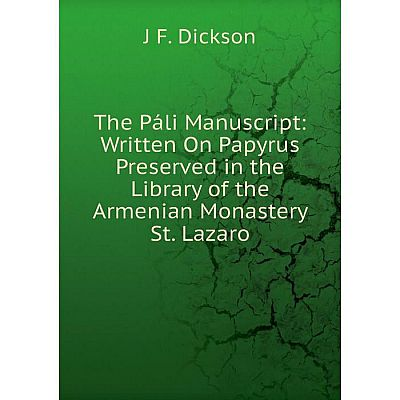 Книга The Páli Manuscript: Written On Papyrus Preserved in the Library of the Armenian Monastery St. Lazaro