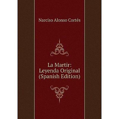 Книга La Martir: Leyenda Original