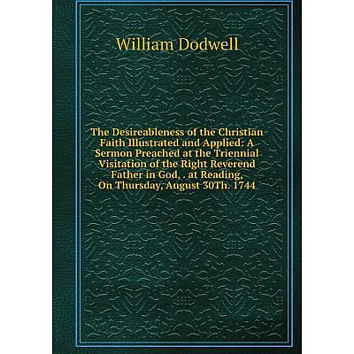 Книга The Desireableness of the Christian Faith Illustrated and Applied