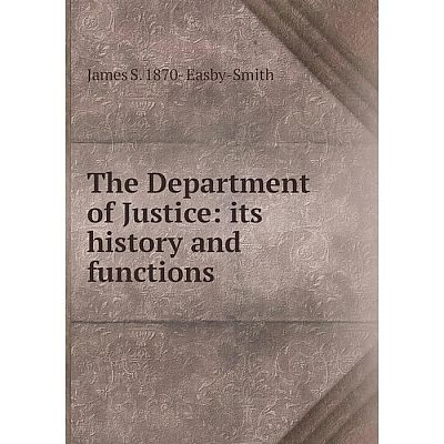 Книга The Department of Justice: its history and functions