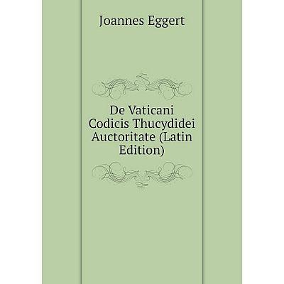 Книга De Vaticani Codicis Thucydidei Auctoritate (Latin Edition)