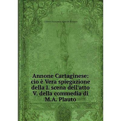 Книга Annone Cartaginese: cio è Vera spiegazione della I. scena dell'atto V. della commedia di M.A. Plauto