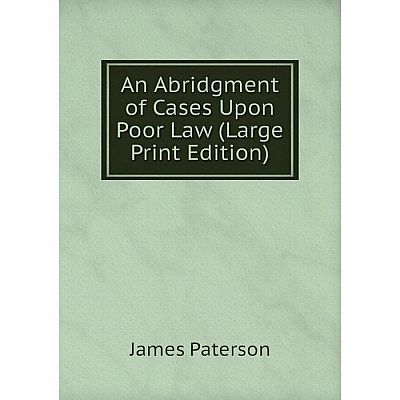Книга An Abridgment of Cases Upon Poor Law (Large Print Edition)