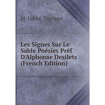 Книга Les Signes Sur Le Sable Poésies Préf D'Alphonse Desilets