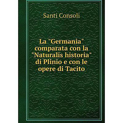 Книга La Germania comparata con la Naturalis historia di Plinio e con le opere di Tacito