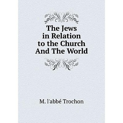Книга The Jews in Relation to the Church And The World