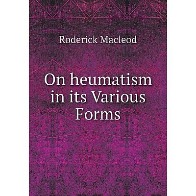 Книга On heumatism in its Various Forms