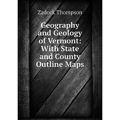 Книга Geography and Geology of Vermont: With State and County Outline Maps