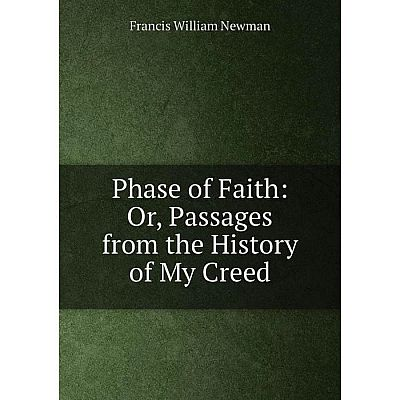 Книга Phase of Faith: Or, Passages from the History of My Creed
