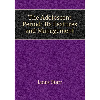Книга The Adolescent Period: Its Features and Management