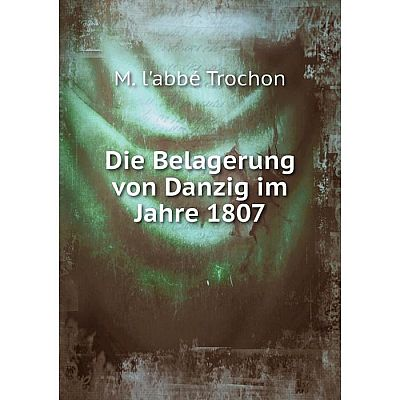 Книга Die Belagerung von Danzig im Jahre 1807