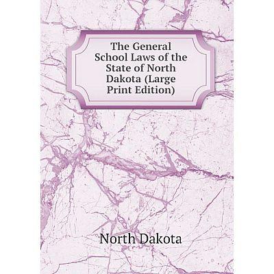 Книга The General School Laws of the State of North Dakota (Large Print Edition)