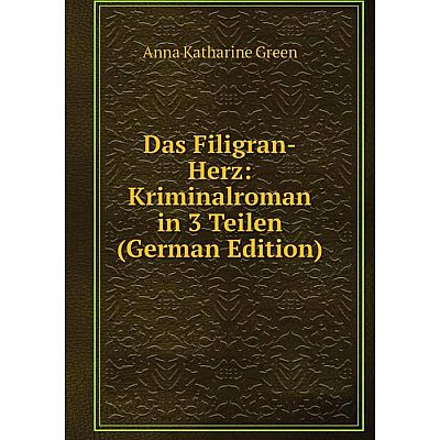 Книга Das Filigran-Herz: Kriminalroman in 3 Teilen (German Edition)