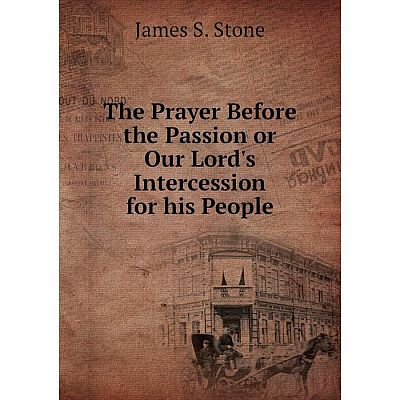 Книга The Prayer Before the Passion or Our Lord's Intercession for his People