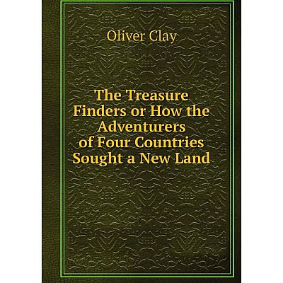 Книга The Treasure Finders or How the Adventurers of Four Countries Sought a New Land