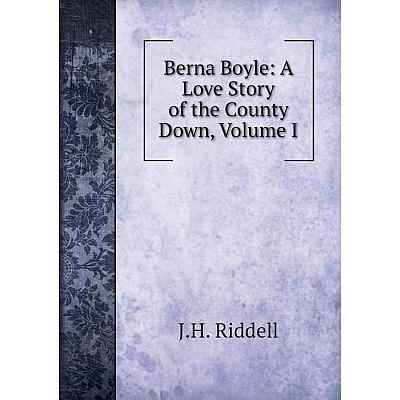 Книга Berna Boyle: A Love Story of the County Down, Volume I