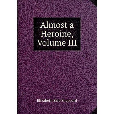 Книга Almost a Heroine, Volume III