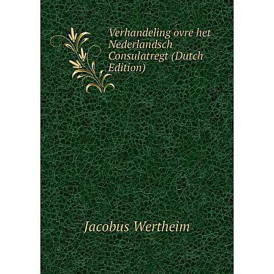 Книга Verhandeling ovre het Nederlandsch Consulatregt (Dutch Edition)