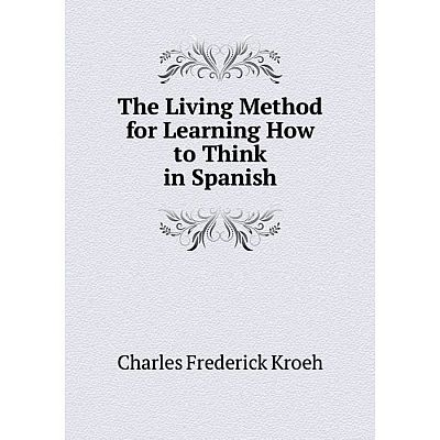 Книга The Living Method for Learning How to Think in Spanish