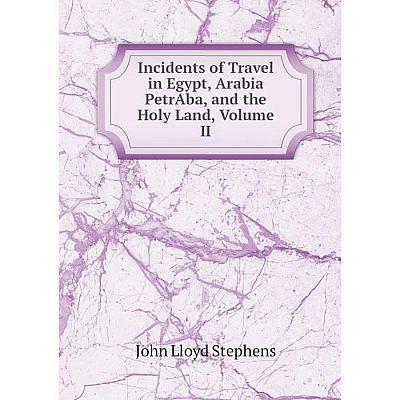 Книга Incidents of Travel in Egypt, Arabia PetrAba, and the Holy Land, Volume II