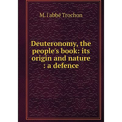 Книга Deuteronomy, the people's book: its origin and nature: a defence