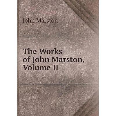 Книга The Works of John Marston, Volume II