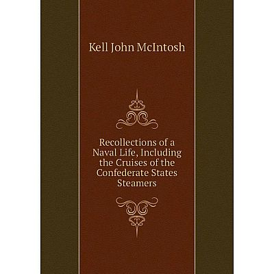 Книга Recollections of a Naval Life, Including the Cruises of the Confederate States Steamers