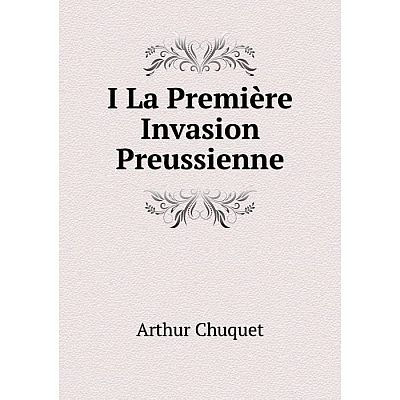 Книга I La Première Invasion Preussienne