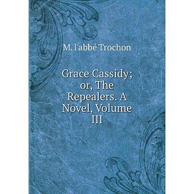 Книга Grace Cassidyor, The Repealers. A Novel, Volume III